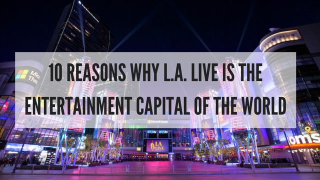 10 Reasons Why L A Live Is The Entertainment Capital Of World