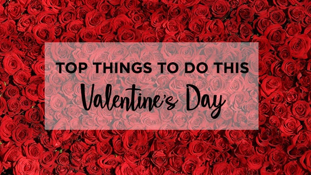 66abda4627 Top Things To Do This Valentine's Day