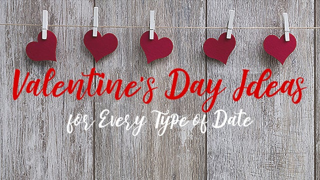 1826d55cd6 Valentine's Day Ideas for Every Type of Date