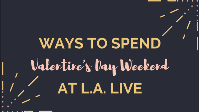 Ways To Spend Valentine S Day Weekend L A Live